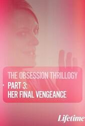 Одержимость: Ее последняя месть / Obsession: Her Final Vengeance